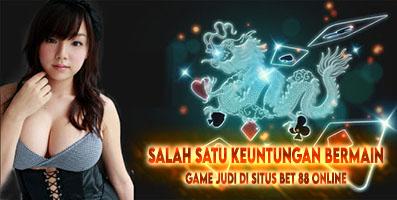 Salah Satu Keuntungan Bermain Game Judi Di Situs Bet 88 Online